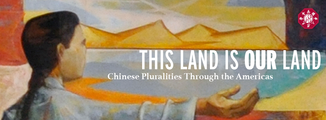 This Land Is Our Land: Chinese Pluralities Through the Americas